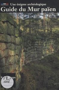 Francis Mantz - Guide du Mur païen : Une énigme archéologique.