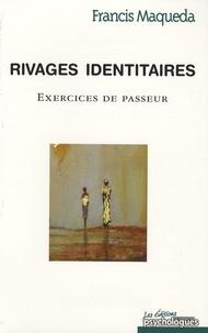 Francis Maqueda - Rivages identitaires - Exercices de passeur.