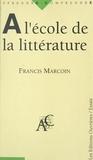 Francis Marcoin - A l'école de la littérature.