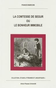 Francis Marcoin - La comtesse de Ségur ou Le bonheur immobile.