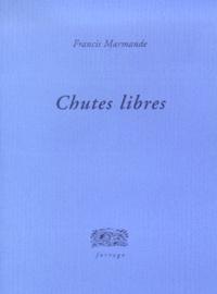 Francis Marmande - Chutes libres.
