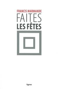 Francis Marmande - Faites les fêtes.