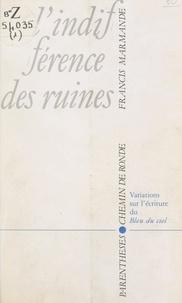 """Francis Marmande et Christian Tarting - L'indifférence des ruines - Variations sur l'écriture du """"Bleu du ciel""""."""