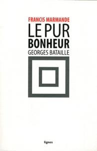 Francis Marmande - Le pur bonheur, Georges Bataille.