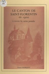 Francis Marquet - Le canton de Saint-Florentin en 1900 à travers les cartes postales.