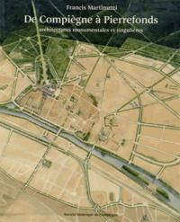 Francis Martinuzzi - De Compiègne à Pierrefonds - Architectures monumentales et singulières.