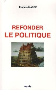 Francis Massé - Refonder le politique.