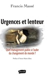 Francis Massé - Urgences et lenteur - Quel management public à l'aube du changement de monde ?.