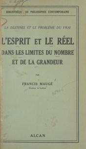 Francis Maugé - La destinée et le problème du vrai - L'esprit et le réel dans les limites du nombre et de la grandeur.