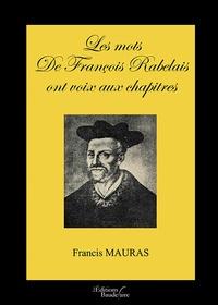 Francis Mauras - Les mots de François Rabelais ont voix aux chapitres.
