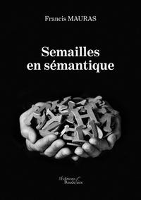 Francis Mauras - Semailles en sémantique.
