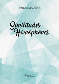 Francis Mauras - Similitudes homophones.
