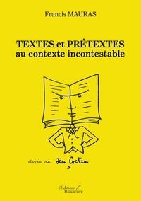 Francis Mauras - Textes et prétextes au contexte incontestable.