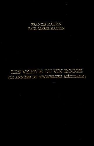 Francis Maurin et Paul-Marie Maurin - Les vertus du vin rouge - (10 années de recherche médicale.