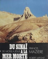 Francis Mazière - Du Sinaï à la Mer Morte - De Moïse à Jésus.
