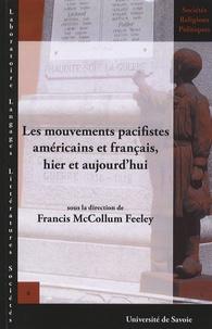 Francis McCollum Feeley et Ronald Creagh - Les mouvements pacifistes américains et français, hier et aujourd'hui - Actes du colloque des 5, 6 et 7 avril 2006 à l'Université de Savoie.