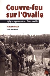Francis Meignan - Couvre-feu sur l'Ovalie - Rugbys et rugbymen dans la 2e Guerre mondiale.