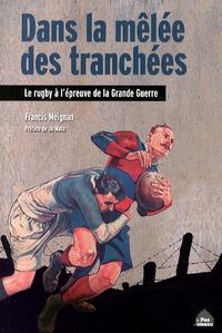 Francis Meignan - Dans la mélée des tranchées - Le rugby à l'épreuve de la Grande Guerre.