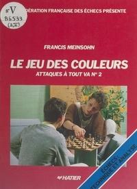 Francis Meinsohn et  Fédération française des échec - Attaques à tout va (2) - Le jeu des couleurs.