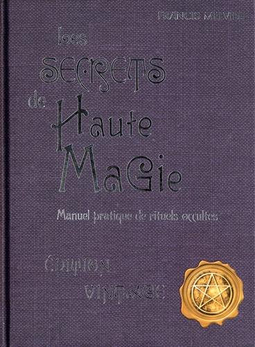 Francis Melville - Les secrets de Haute Magie - Manuel pratique de rituels occultes.