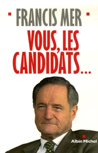 Francis Mer - Vous, les candidats....