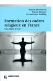 Francis Messner et Anne-Laure Zwilling - Formation des cadres religieux en France - Une affaire d'Etat ?.