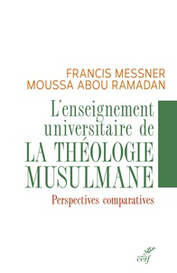 Francis Messner et Moussa Abou Ramadan - L'enseignement universitaire de la théologie musulmane - Perspectives comparatives.