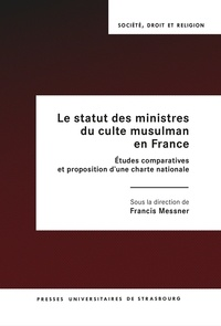 Francis Messner et Houssen Amode - Le statut des ministres du culte musulman en france. etudes comparati ves et proposition d'une chart - Études comparatives et proposition d'une charte nationale.