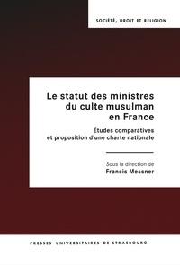 Francis Messner - Le statut des ministres du culte musulman en France - Etudes comparatives et proposition d'une charte nationale.