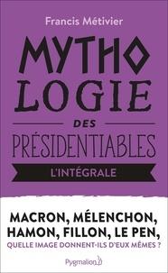 Francis Métivier - Fillon, Hamon, Le Pen, Macron, Mélenchon (L'intégrale !) - Mythologie des présidentiables.