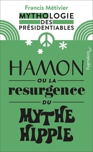 Francis Métivier - Hamon ou la résurgence du mythe hippie - Mythologie des présidentiables.