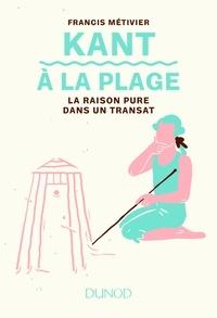 Manuel pdf à télécharger gratuitement Kant à la plage  - La raison pure dans un transat 9782100780983 PDF RTF FB2 par Francis Métivier in French