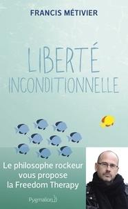 Francis Métivier - Liberté inconditionnelle.