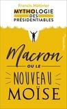 Francis Métivier - Macron ou le nouveau Moïse - Mythologie des présidentiables.