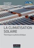 Francis Meunier et Daniel Mugnier - La climatisation solaire - Thermique ou photovoltaïque.