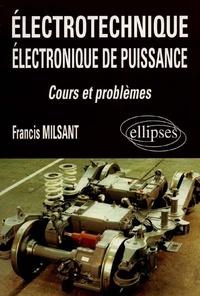 Francis Milsant - Electrotechnique, électronique de puissance - Cours et problèmes, bac génie électrotechnique, F3, premier cycle universitaire, formation permanente.