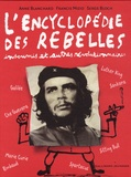 Francis Mizio et Anne Blanchard - L'encyclopédie des rebelles insoumis et autres révolutionnaires.