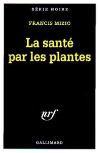 Francis Mizio - La santé par les plantes.