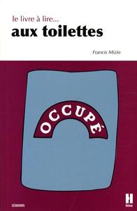 Francis Mizio - Le livre à lire aux toilettes.
