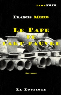 Francis Mizio - Le pape de l'art pauvre.
