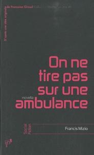 Francis Mizio - On ne tire pas sur une ambulance.