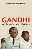 Francis Monnoyeur - Gandhi ou la paix des religions.