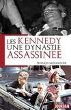 Francis Monnoyeur - Les Kennedy, une dynastie assassinée.