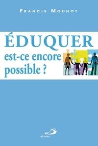 Francis Mouhot - Eduquer, est-ce encore possible ?.