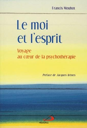 Francis Mouhot - Le moi et l'esprit - Voyage au coeur de la psychothérapie.