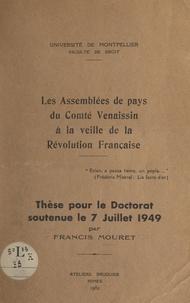 Francis Mouret et  Faculté de droit de l'Universi - Les assemblées de pays du Comté Venaissin à la veille de la Révolution française - Thèse pour le Doctorat soutenue le 7 juillet 1949.