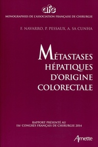 Francis Navarro et Patrick Pessaux - Métastases hépatiques d'origine colorectale - Rapport présenté au 116e congrès français de chirurgie 2014 - Paris, 1-3 octobre 2014.