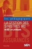 Francis Noël - La gestion des sinistres IRD en 60 cas pratiques - 3e édition.