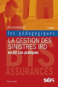 Francis Noël - La gestion des sinistres IRD en 60 cas pratiques - BTS assurance.