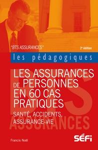 Francis Noël - Les assurances de personnes en 60 cas pratiques BTS Assurance.